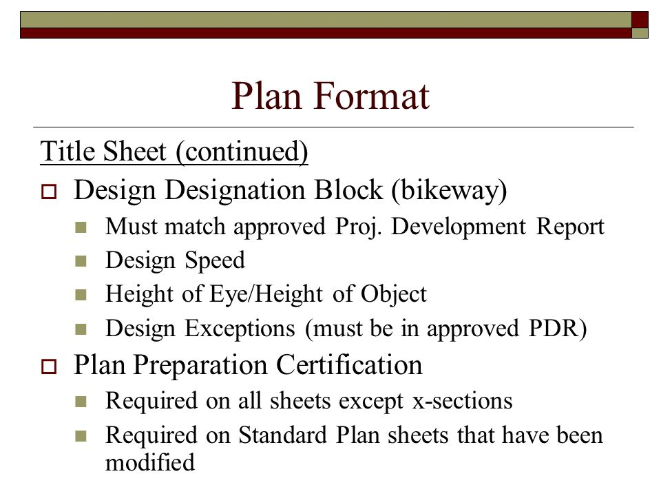 Plan Format Title Sheet (continued) Design Designation Block (bikeway) Must match approved Proj. Development Report Design Speed Height of Eye/Height