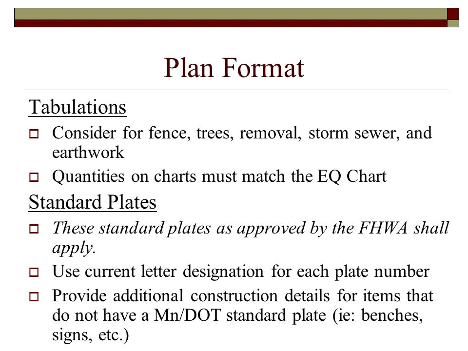 Plan Format Tabulations Consider for fence, trees, removal, storm sewer, and earthwork Quantities on charts must match the EQ Chart Standard Plates Th