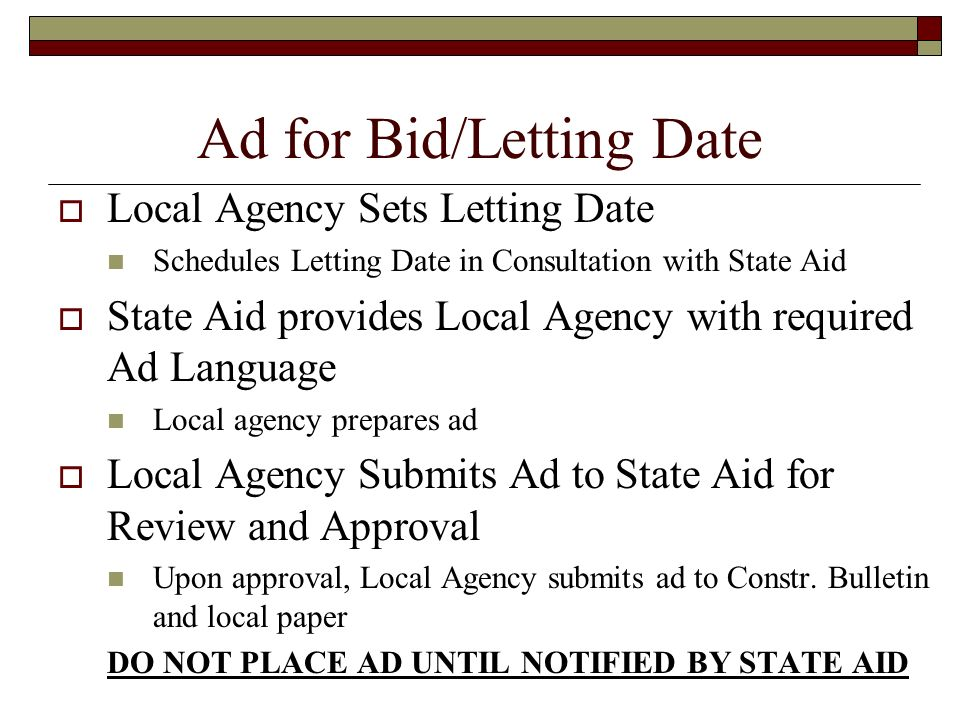 Ad for Bid/Letting Date Local Agency Sets Letting Date Schedules Letting Date in Consultation with State Aid State Aid provides Local Agency with requ