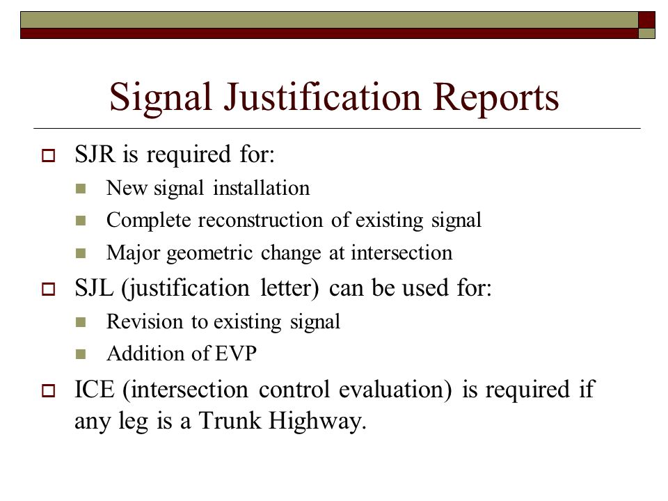 Signal Justification Reports SJR is required for: New signal installation Complete reconstruction of existing signal Major geometric change at interse