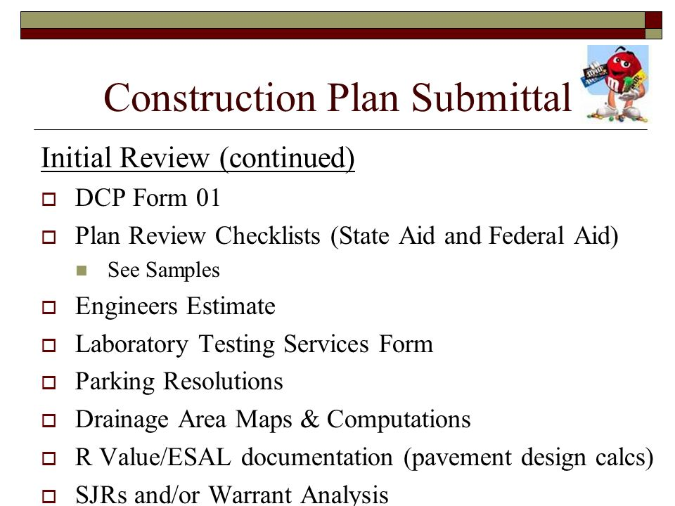 Construction Plan Submittal Initial Review (continued) DCP Form 01 Plan Review Checklists (State Aid and Federal Aid) See Samples Engineers Estimate L