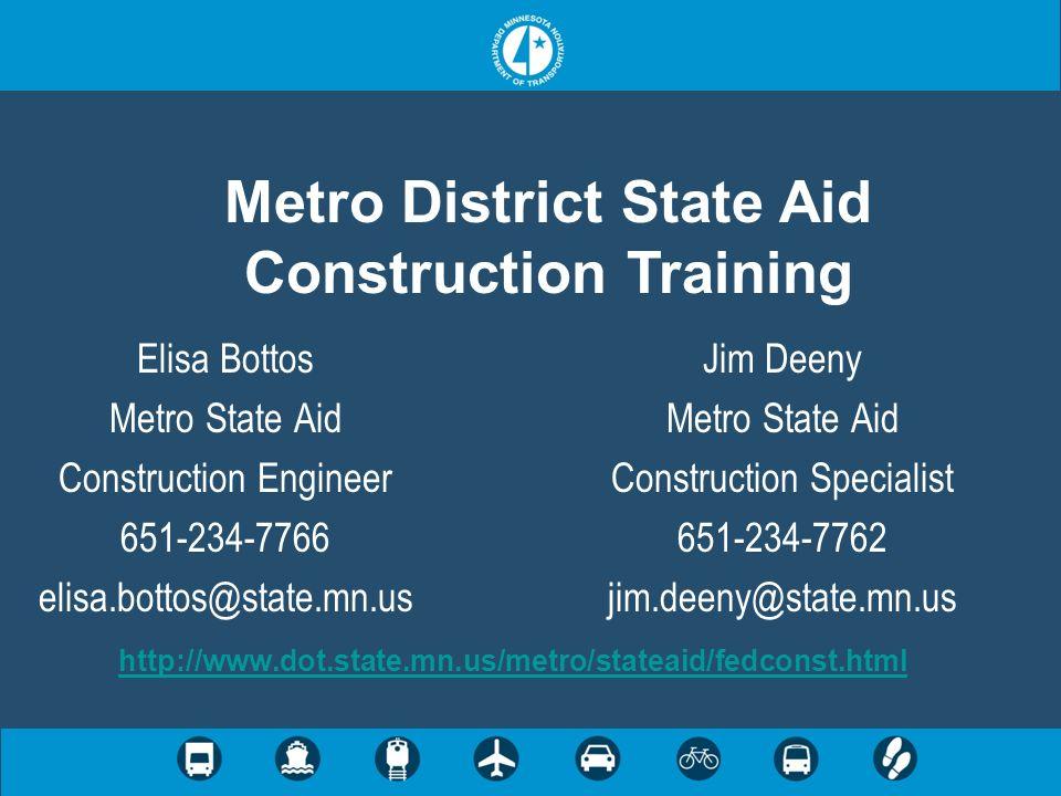 http://www.dot.state.mn.us/metro/stateaid/fedconst.html Elisa Bottos Metro State Aid Construction Engineer 651-234-7766 elisa.bottos@state.mn.us Jim D