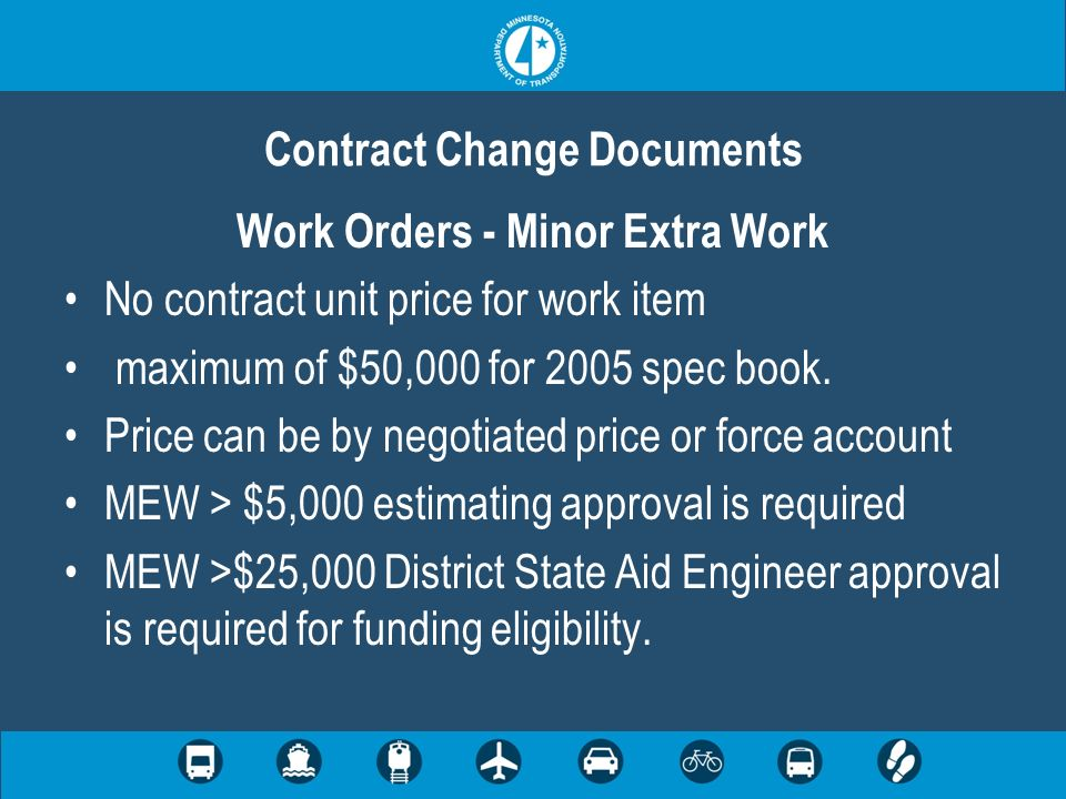 Work Orders - Minor Extra Work No contract unit price for work item maximum of $50,000 for 2005 spec book. Price can be by negotiated price or force a