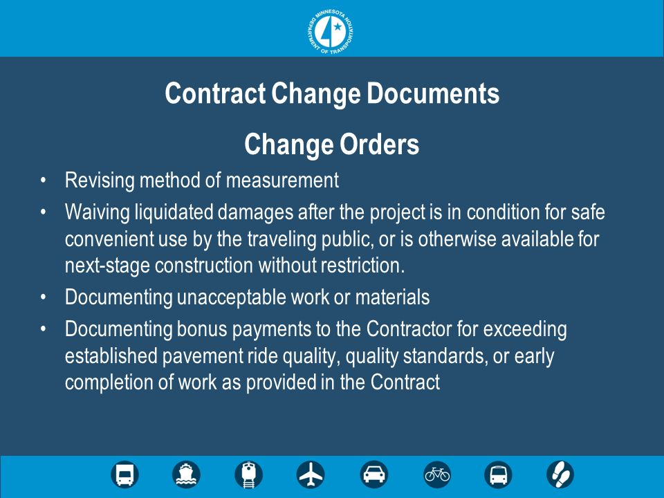 Change Orders Revising method of measurement Waiving liquidated damages after the project is in condition for safe convenient use by the traveling pub