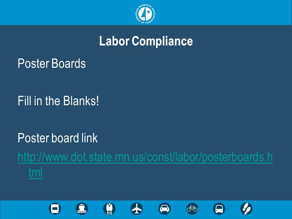 Poster Boards Fill in the Blanks! Poster board link http://www.dot.state.mn.us/const/labor/posterboards.h tml Labor Compliance