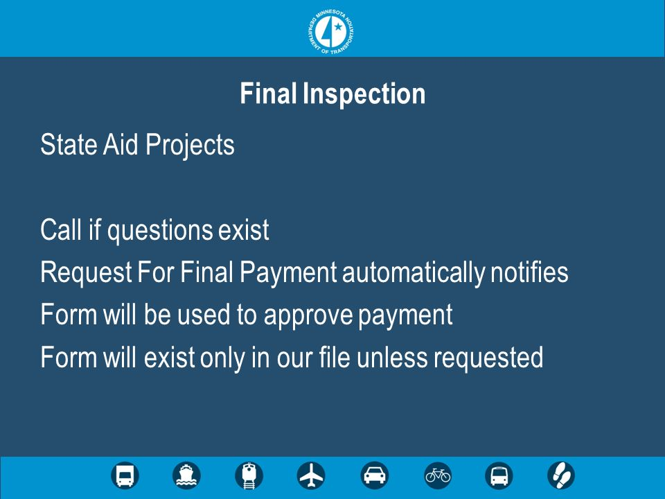 State Aid Projects Call if questions exist Request For Final Payment automatically notifies Form will be used to approve payment Form will exist only