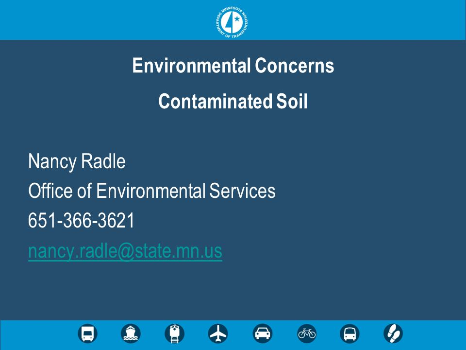 Contaminated Soil Nancy Radle Office of Environmental Services 651-366-3621 nancy.radle@state.mn.us Environmental Concerns