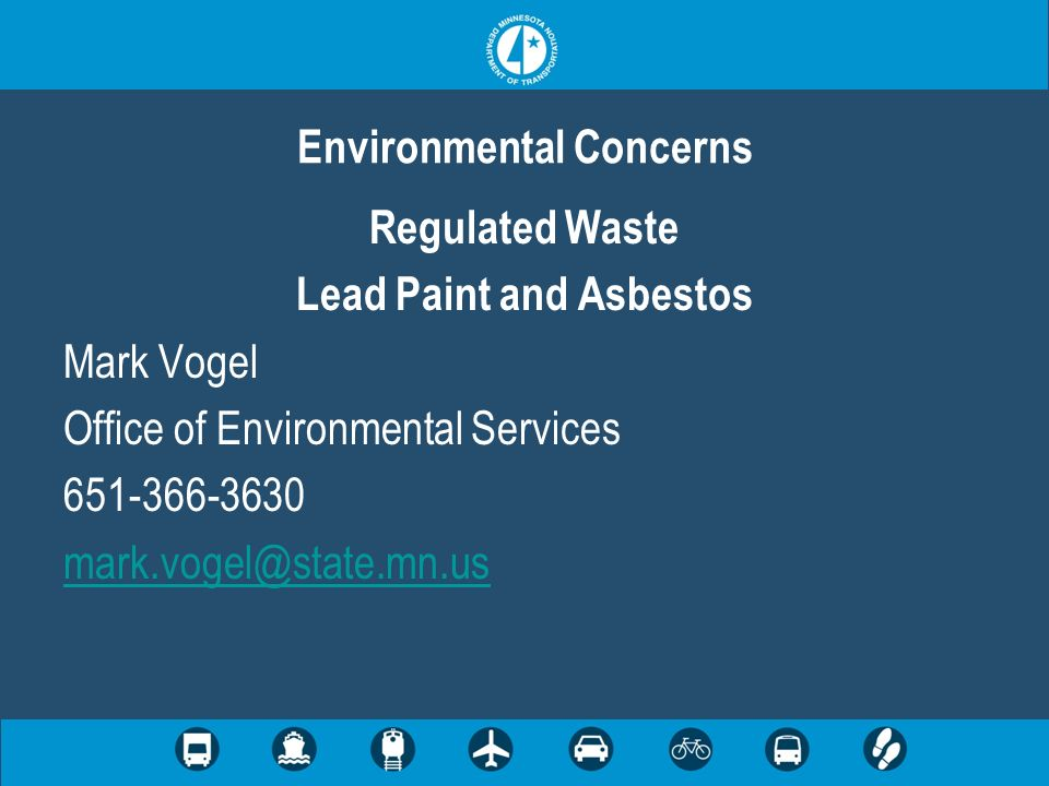 Regulated Waste Lead Paint and Asbestos Mark Vogel Office of Environmental Services 651-366-3630 mark.vogel@state.mn.us Environmental Concerns