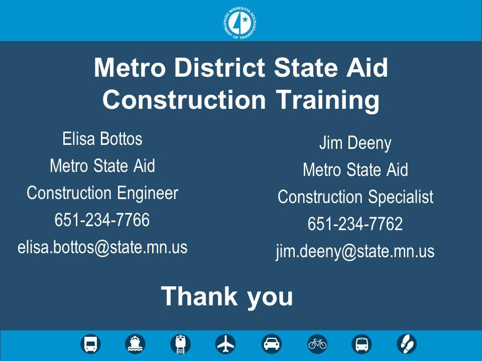 Metro District State Aid Construction Training Elisa Bottos Metro State Aid Construction Engineer 651-234-7766 elisa.bottos@state.mn.us Jim Deeny Metr