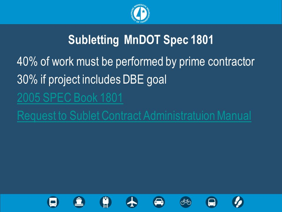 40% of work must be performed by prime contractor 30% if project includes DBE goal 2005 SPEC Book 1801 Request to Sublet Contract Administratuion Manu