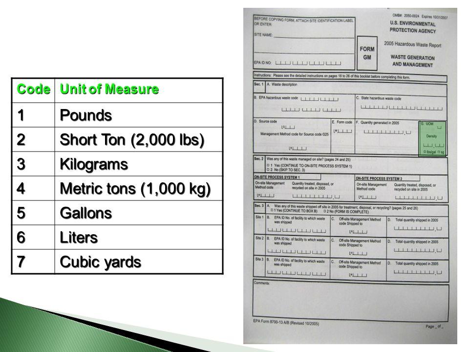 Code Unit of Measure 1Pounds 2 Short Ton (2,000 lbs) 3Kilograms 4 Metric tons (1,000 kg) 5Gallons 6Liters 7 Cubic yards