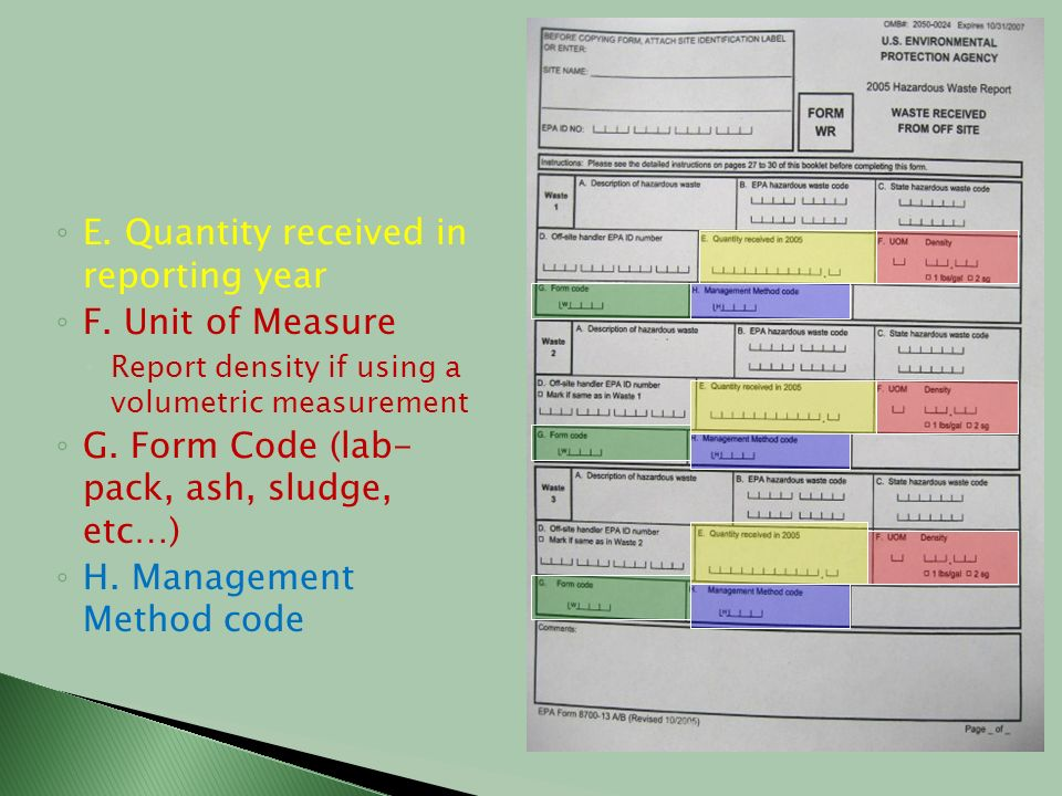 E. Quantity received in reporting year F. Unit of Measure Report density if using a volumetric measurement G. Form Code (lab- pack, ash, sludge, etc…)