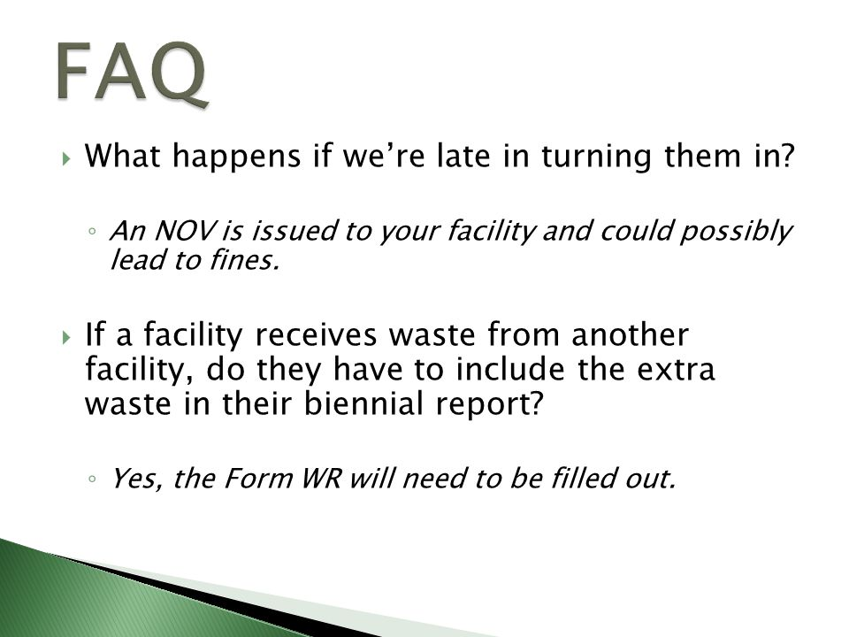 What happens if were late in turning them in? An NOV is issued to your facility and could possibly lead to fines. If a facility receives waste from an