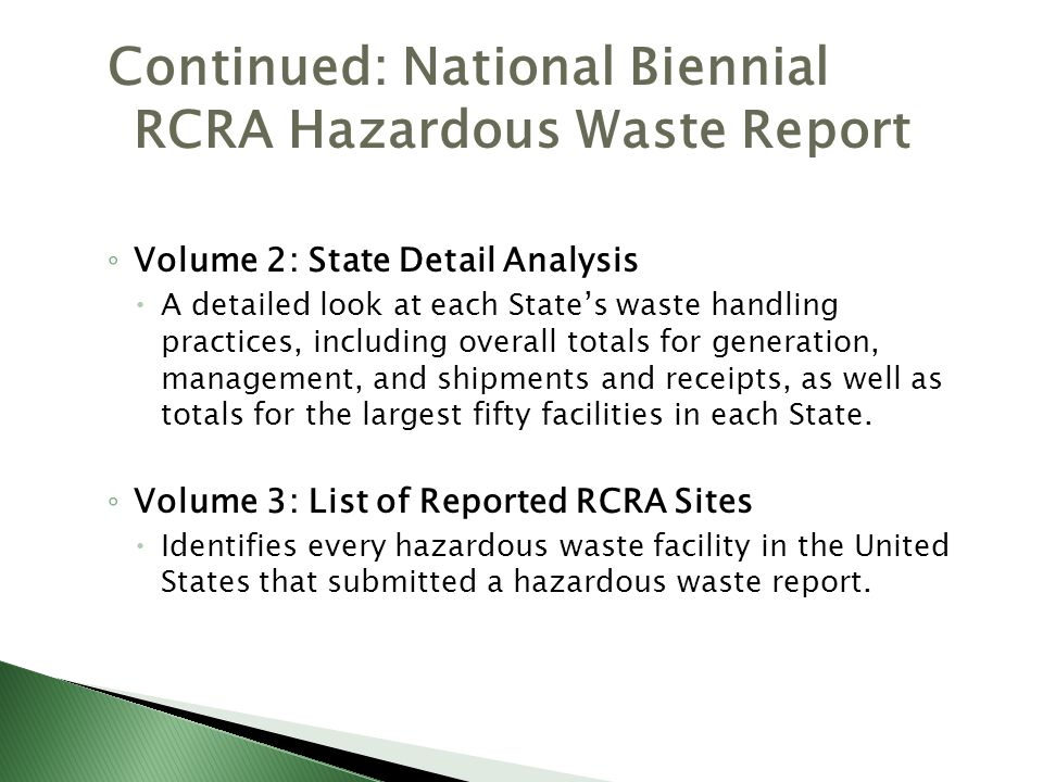 Continued: National Biennial RCRA Hazardous Waste Report Volume 2: State Detail Analysis A detailed look at each States waste handling practices, incl