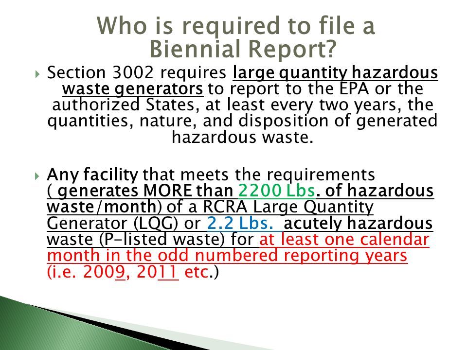Who is required to file a Biennial Report? Section 3002 requires large quantity hazardous waste generators to report to the EPA or the authorized Stat