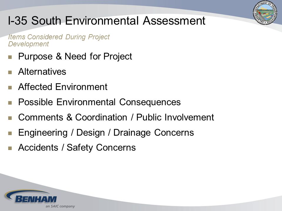Purpose & Need for Project Alternatives Affected Environment Possible Environmental Consequences Comments & Coordination / Public Involvement Engineering / Design / Drainage Concerns Accidents / Safety Concerns I-35 South Environmental Assessment Items Considered During Project Development
