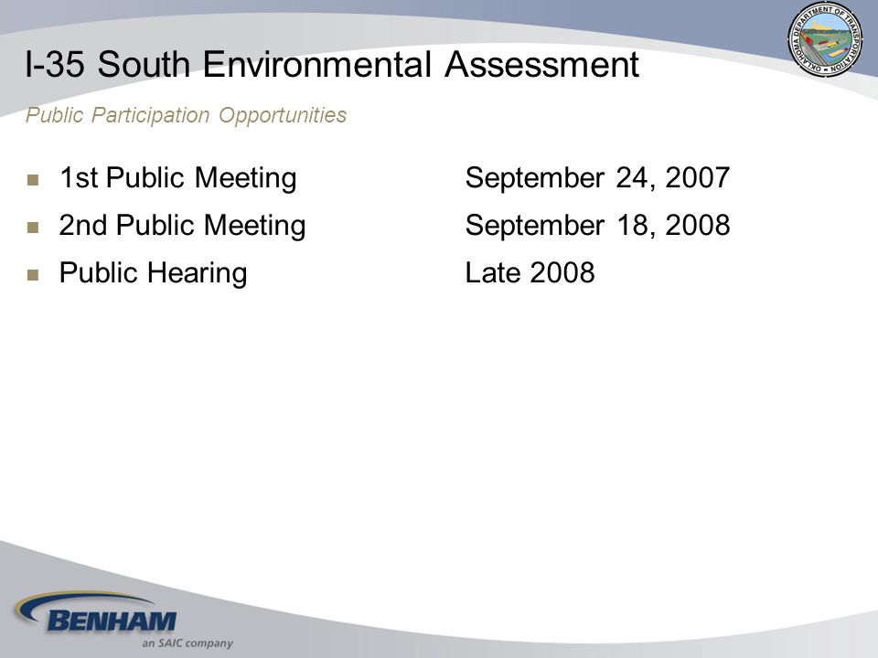 1st Public MeetingSeptember 24, 2007 2nd Public Meeting September 18, 2008 Public HearingLate 2008 I-35 South Environmental Assessment Public Participation Opportunities
