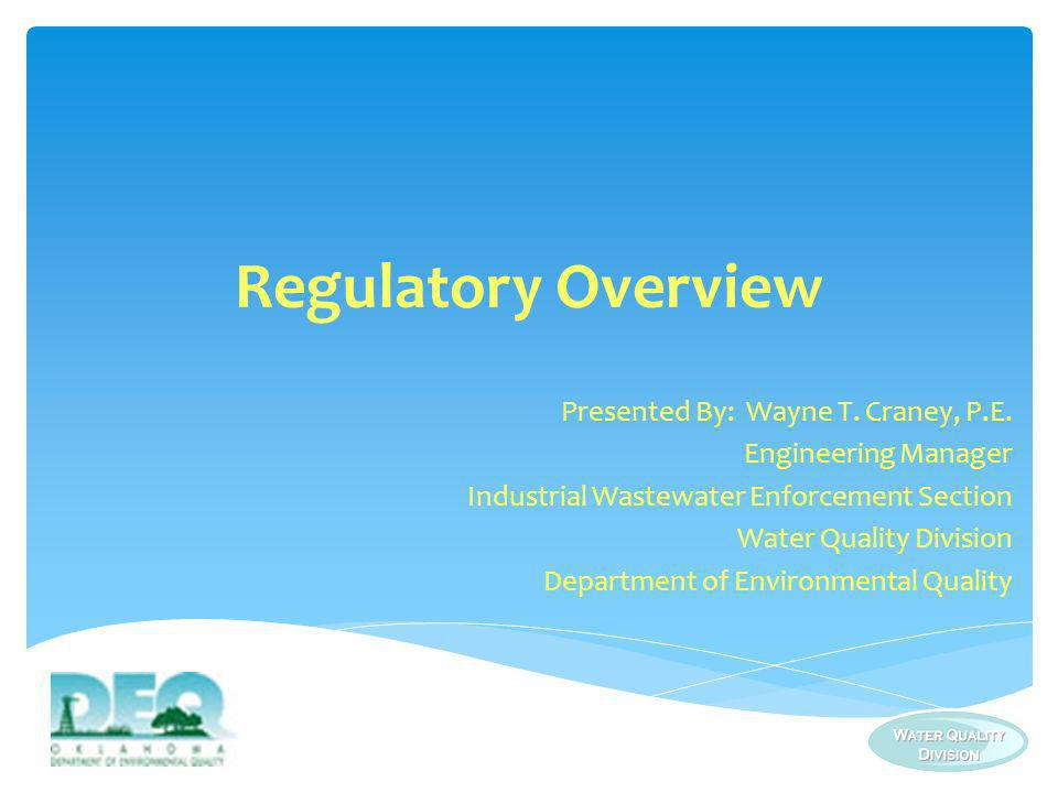 Regulatory Overview Presented By: Wayne T. Craney, P.E. Engineering Manager Industrial Wastewater Enforcement Section Water Quality Division Departmen