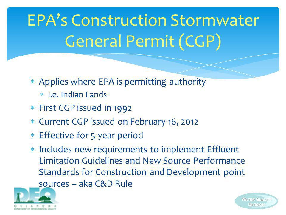 Applies where EPA is permitting authority i.e. Indian Lands First CGP issued in 1992 Current CGP issued on February 16, 2012 Effective for 5-year peri