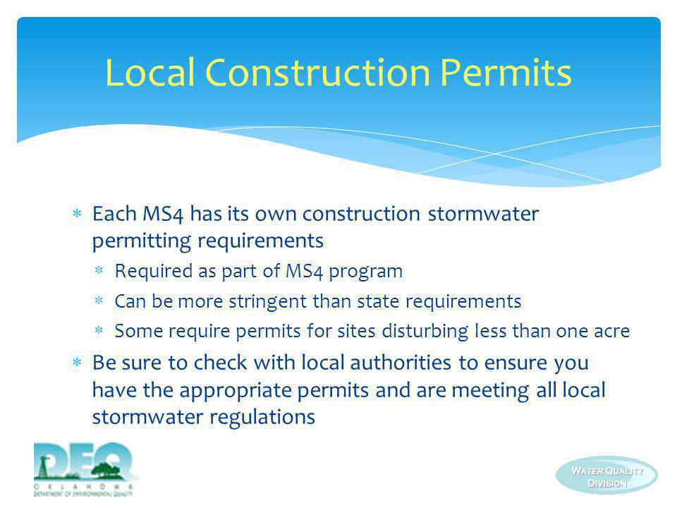 Each MS4 has its own construction stormwater permitting requirements Required as part of MS4 program Can be more stringent than state requirements Som
