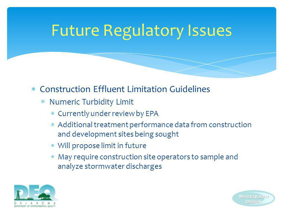 Construction Effluent Limitation Guidelines Numeric Turbidity Limit Currently under review by EPA Additional treatment performance data from construct