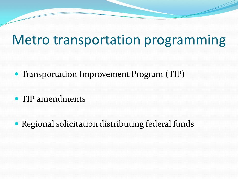 Metro transportation programming Transportation Improvement Program (TIP) TIP amendments Regional solicitation distributing federal funds