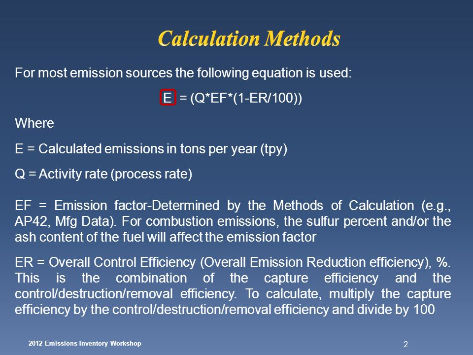 2 For most emission sources the following equation is used: E = (Q*EF*(1-ER/100)) Where E = Calculated emissions in tons per year (tpy) Q = Activity r