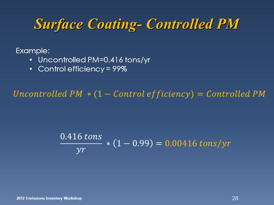 2012 Emissions Inventory Workshop 28 Example: Uncontrolled PM=0.416 tons/yr Control efficiency = 99%