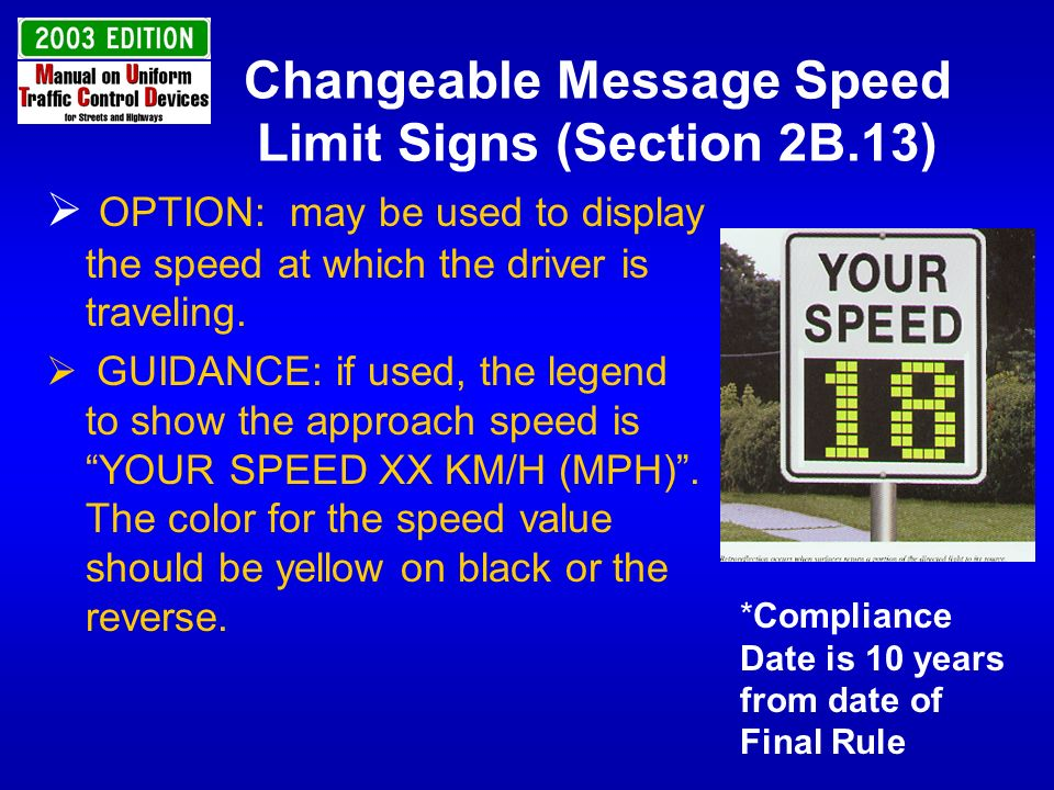 Changeable Message Speed Limit Signs (Section 2B.13) OPTION: may be used to display the speed at which the driver is traveling. GUIDANCE: if used, the
