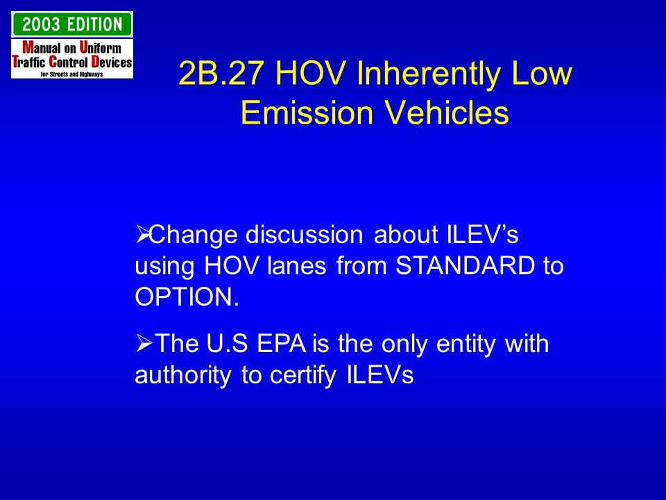 Change discussion about ILEVs using HOV lanes from STANDARD to OPTION. The U.S EPA is the only entity with authority to certify ILEVs 2B.27 HOV Inhere