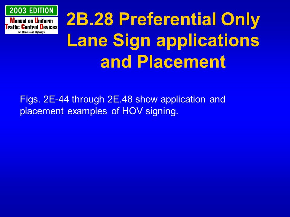 2B.28 Preferential Only Lane Sign applications and Placement Figs. 2E-44 through 2E.48 show application and placement examples of HOV signing.
