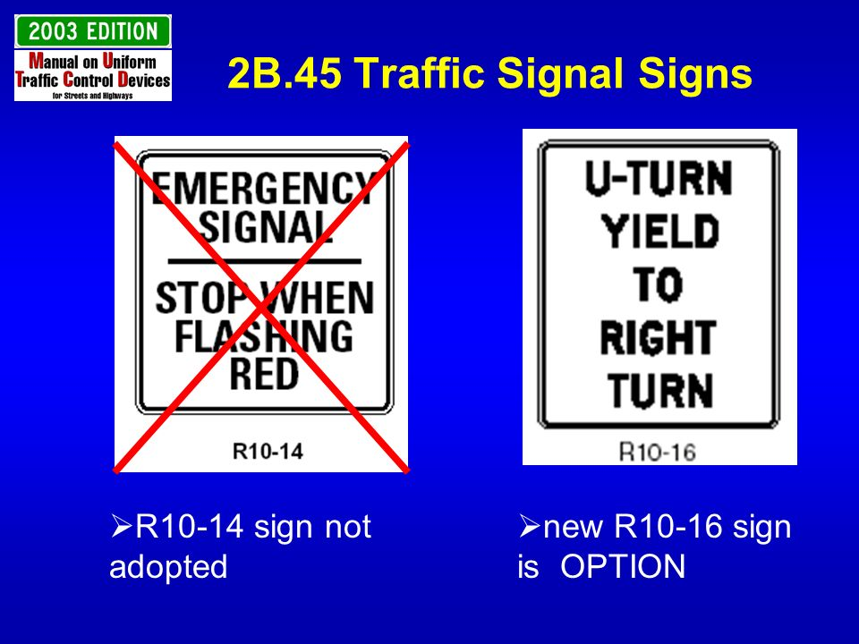 2B.45 Traffic Signal Signs R10-14 sign not adopted new R10-16 sign is OPTION