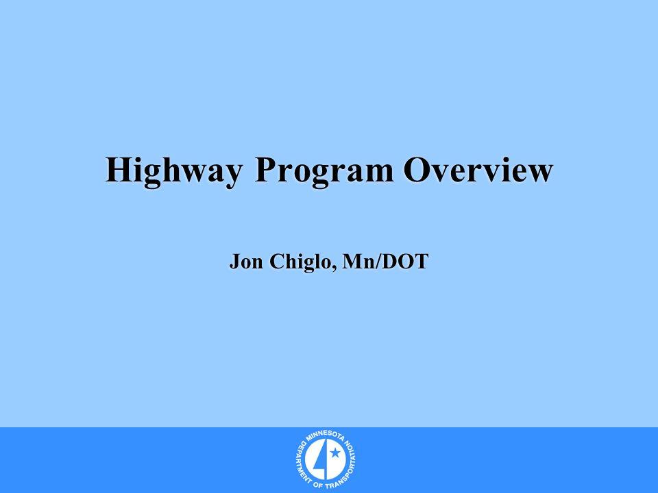 Highway Program Overview Jon Chiglo, Mn/DOT Highway Program Overview Jon Chiglo, Mn/DOT