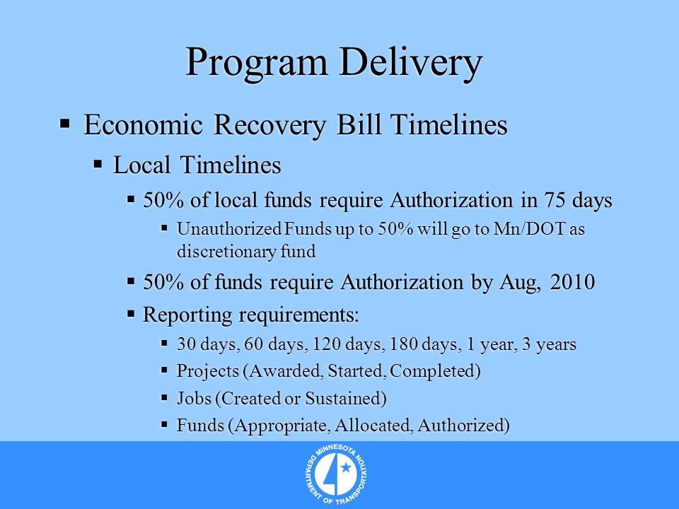 Program Delivery Economic Recovery Bill Timelines Local Timelines 50% of local funds require Authorization in 75 days Unauthorized Funds up to 50% wil