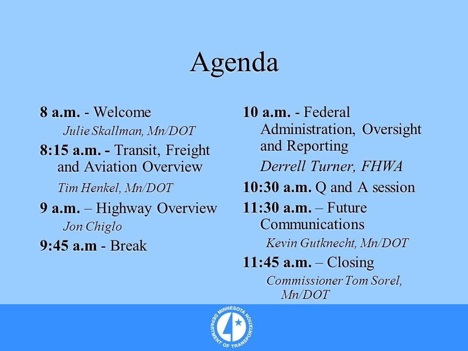 Agenda 8 a.m. - Welcome Julie Skallman, Mn/DOT 8:15 a.m. - Transit, Freight and Aviation Overview Tim Henkel, Mn/DOT 9 a.m. – Highway Overview Jon Chi