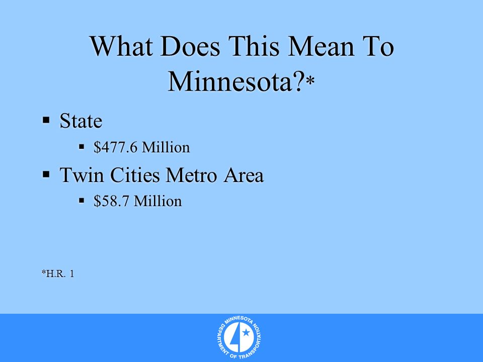 What Does This Mean To Minnesota. * State $477.6 Million Twin Cities Metro Area $58.7 Million *H.R.
