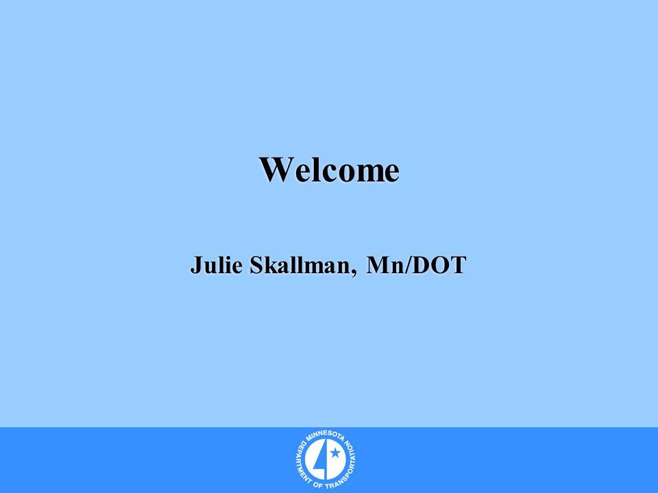 Welcome Julie Skallman, Mn/DOT Welcome Julie Skallman, Mn/DOT