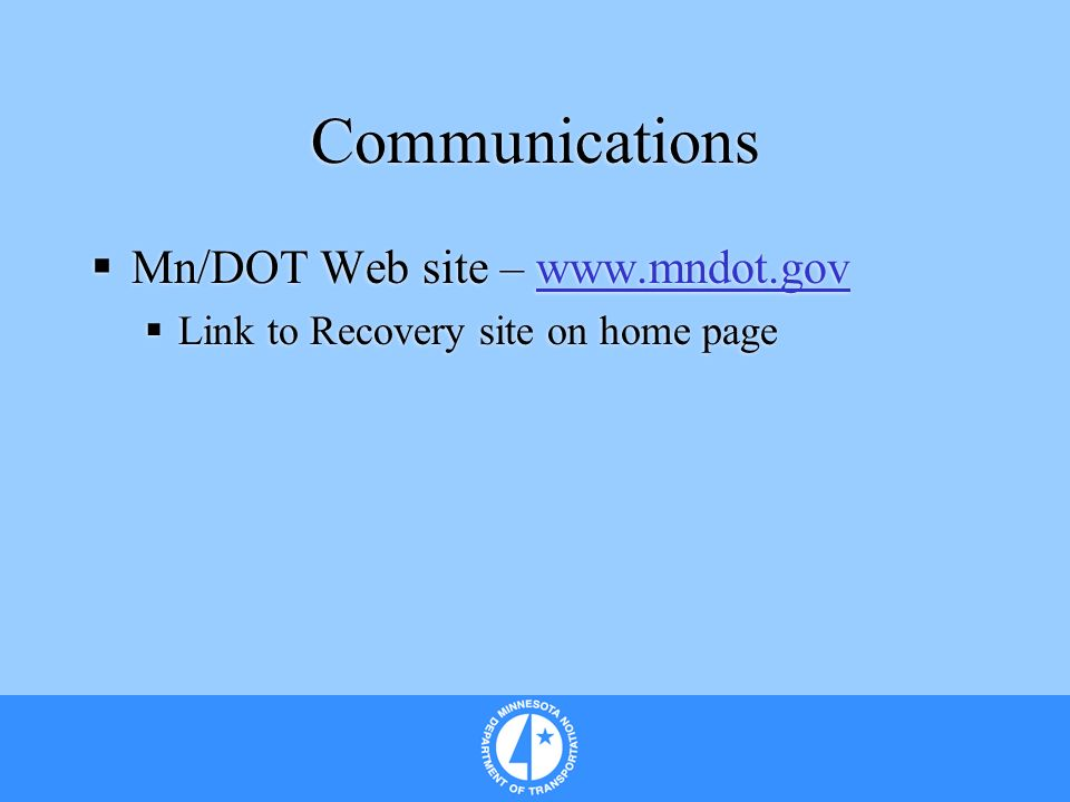 Communications Mn/DOT Web site – www.mndot.govwww.mndot.gov Link to Recovery site on home page Mn/DOT Web site – www.mndot.govwww.mndot.gov Link to Recovery site on home page