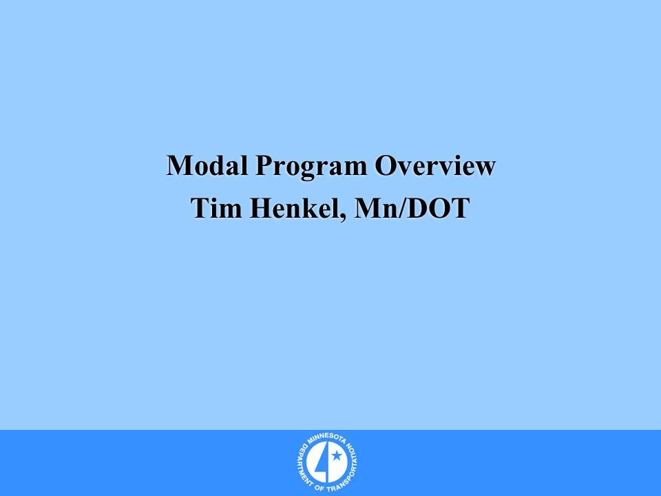 Modal Program Overview Tim Henkel, Mn/DOT Modal Program Overview Tim Henkel, Mn/DOT