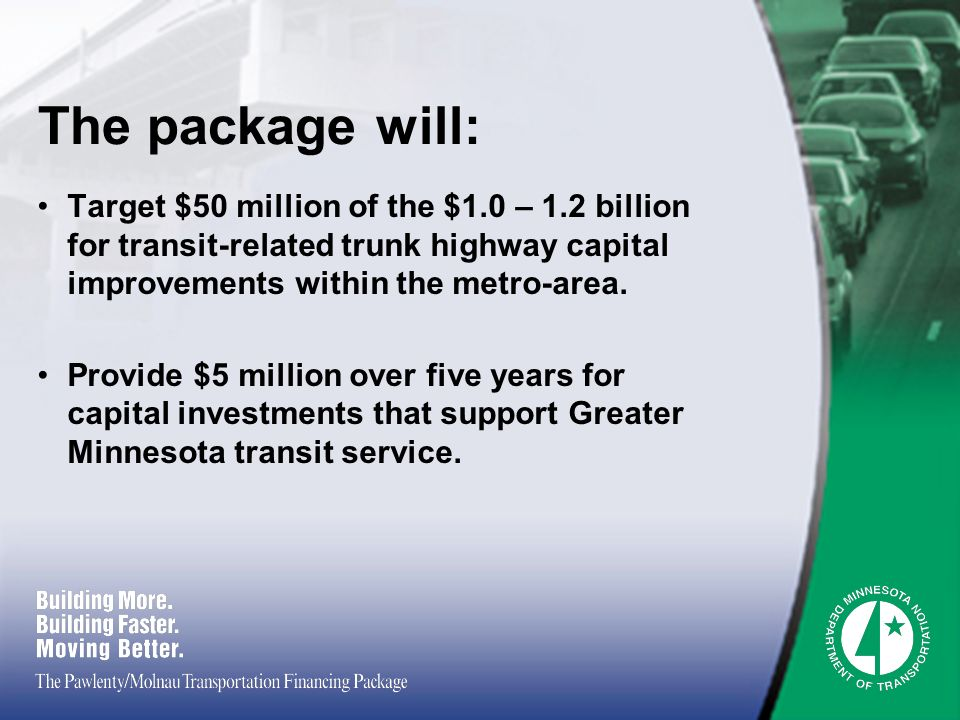 The package will: Target $50 million of the $1.0 – 1.2 billion for transit-related trunk highway capital improvements within the metro-area.