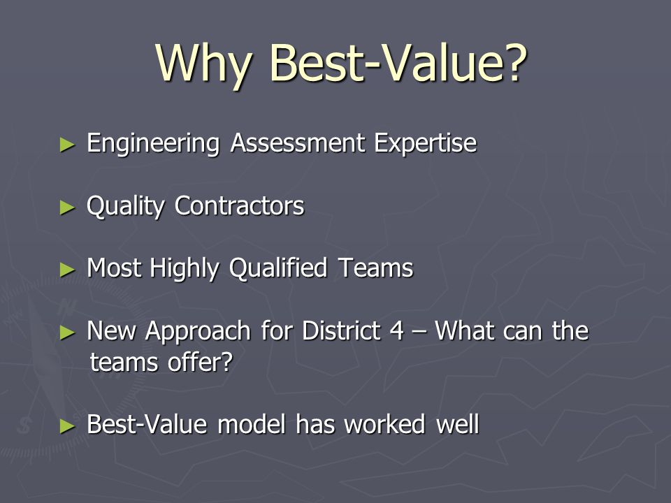 Why Best-Value? Engineering Assessment Expertise Engineering Assessment Expertise Quality Contractors Quality Contractors Most Highly Qualified Teams