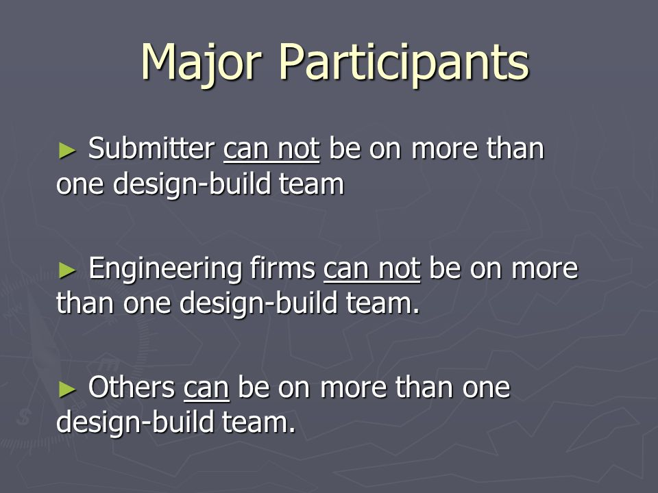 Major Participants Submitter can not be on more than one design-build team Submitter can not be on more than one design-build team Engineering firms can not be on more than one design-build team.