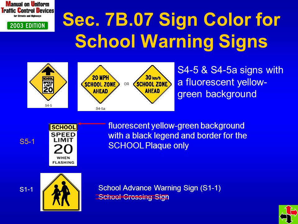 Sec. 7B.07 Sign Color for School Warning Signs S5-1 S1-1 School Advance Warning Sign (S1-1) School Crossing Sign fluorescent yellow-green background w