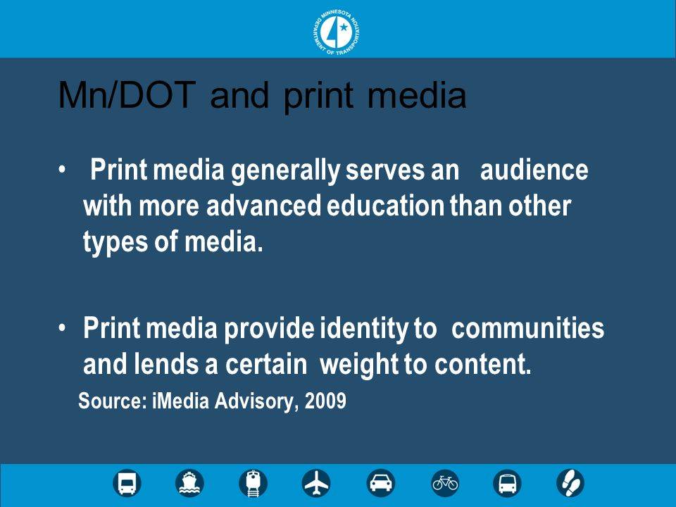 Mn/DOT and print media Print media generally serves an audience with more advanced education than other types of media. Print media provide identity t