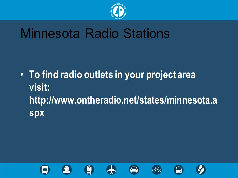 Minnesota Radio Stations To find radio outlets in your project area visit: http://www.ontheradio.net/states/minnesota.a spx