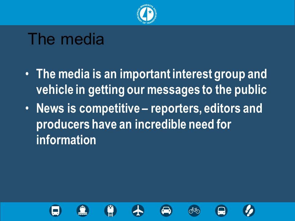 The media The media is an important interest group and vehicle in getting our messages to the public News is competitive – reporters, editors and prod