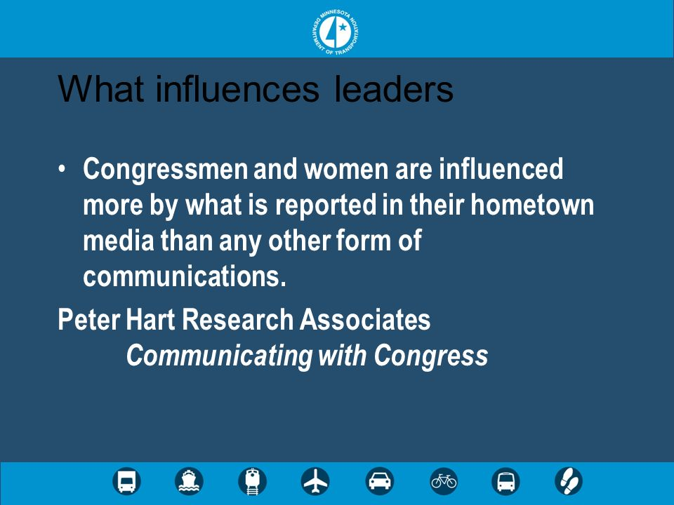 What influences leaders Congressmen and women are influenced more by what is reported in their hometown media than any other form of communications. P