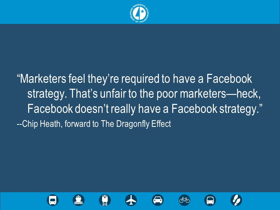 Marketers feel theyre required to have a Facebook strategy. Thats unfair to the poor marketersheck, Facebook doesnt really have a Facebook strategy. -