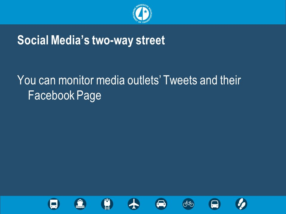 You can monitor media outlets Tweets and their Facebook Page Social Medias two-way street
