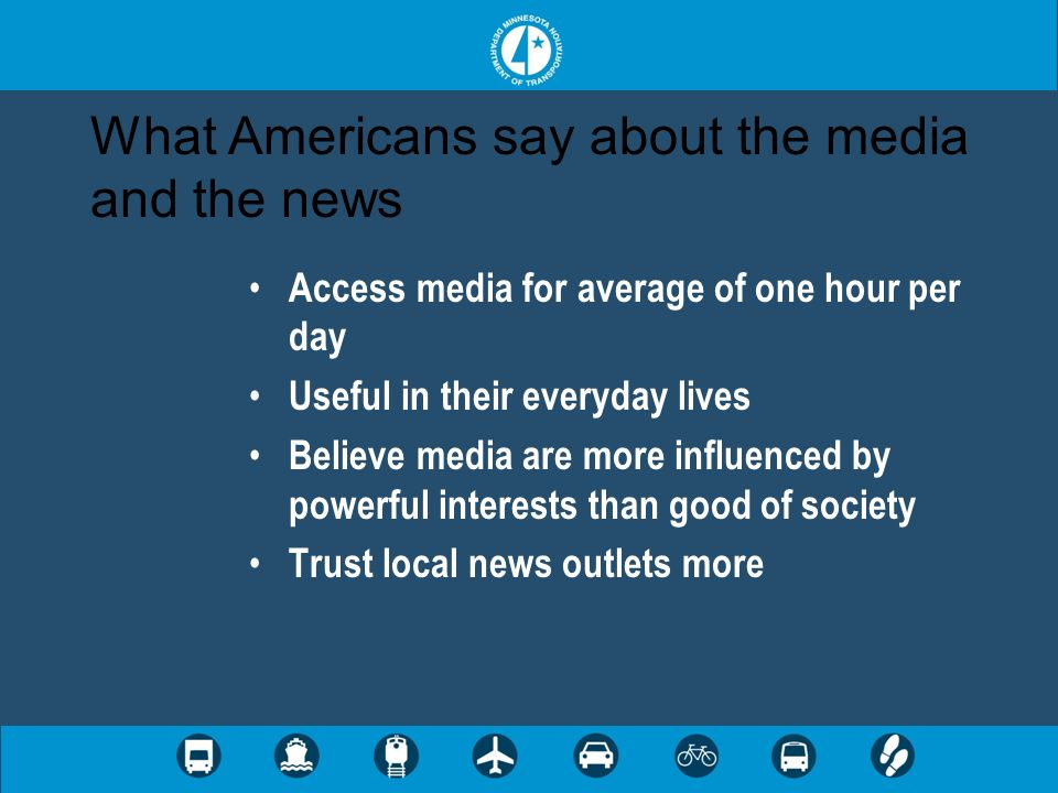 What Americans say about the media and the news Access media for average of one hour per day Useful in their everyday lives Believe media are more inf